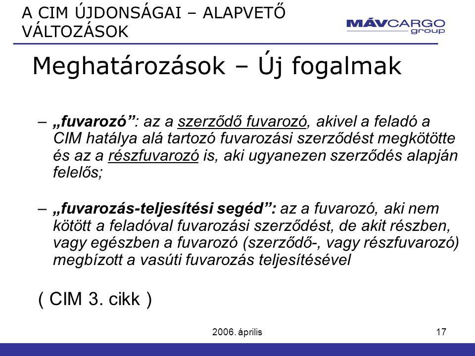"""2006. április17 Meghatározások – Új fogalmak –""""fuvarozó"""": az a szerződő fuvarozó, akivel a feladó a CIM hatálya alá tartozó fuvarozási szerződést megk"""