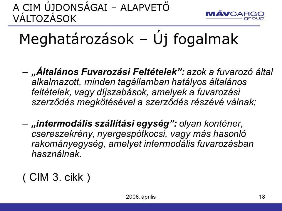 """2006. április18 Meghatározások – Új fogalmak –""""Általános Fuvarozási Feltételek"""": azok a fuvarozó által alkalmazott, minden tagállamban hatályos általá"""