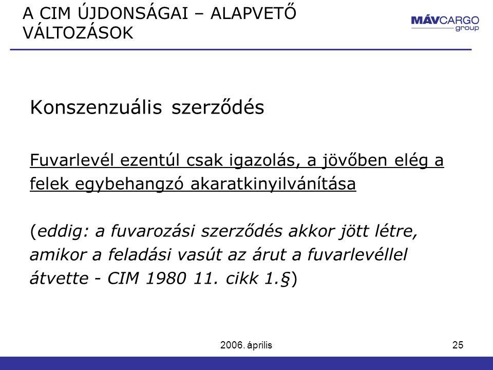 2006. április25 Konszenzuális szerződés Fuvarlevél ezentúl csak igazolás, a jövőben elég a felek egybehangzó akaratkinyilvánítása (eddig: a fuvarozási