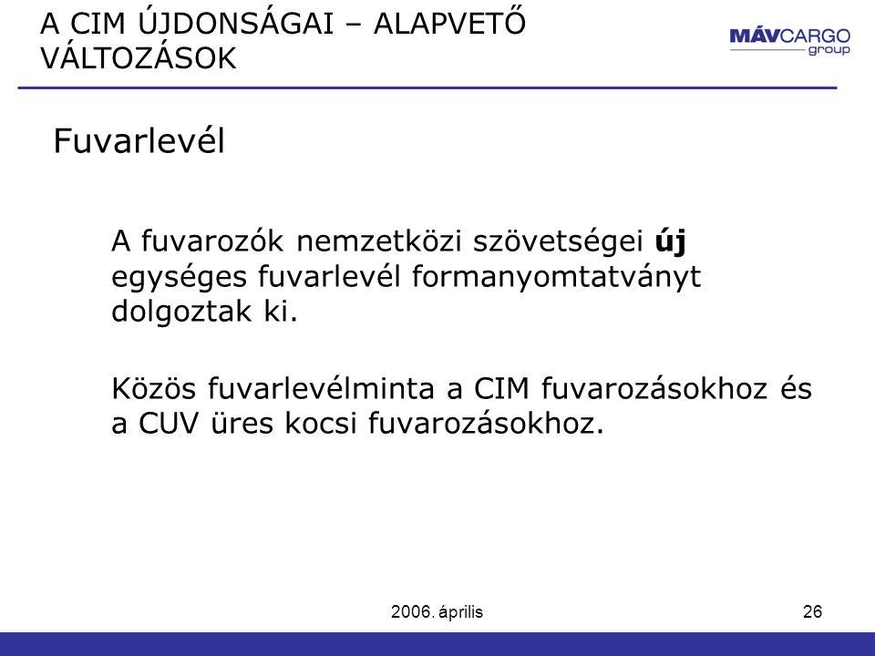 2006. április26 Fuvarlevél A fuvarozók nemzetközi szövetségei új egységes fuvarlevél formanyomtatványt dolgoztak ki. Közös fuvarlevélminta a CIM fuvar