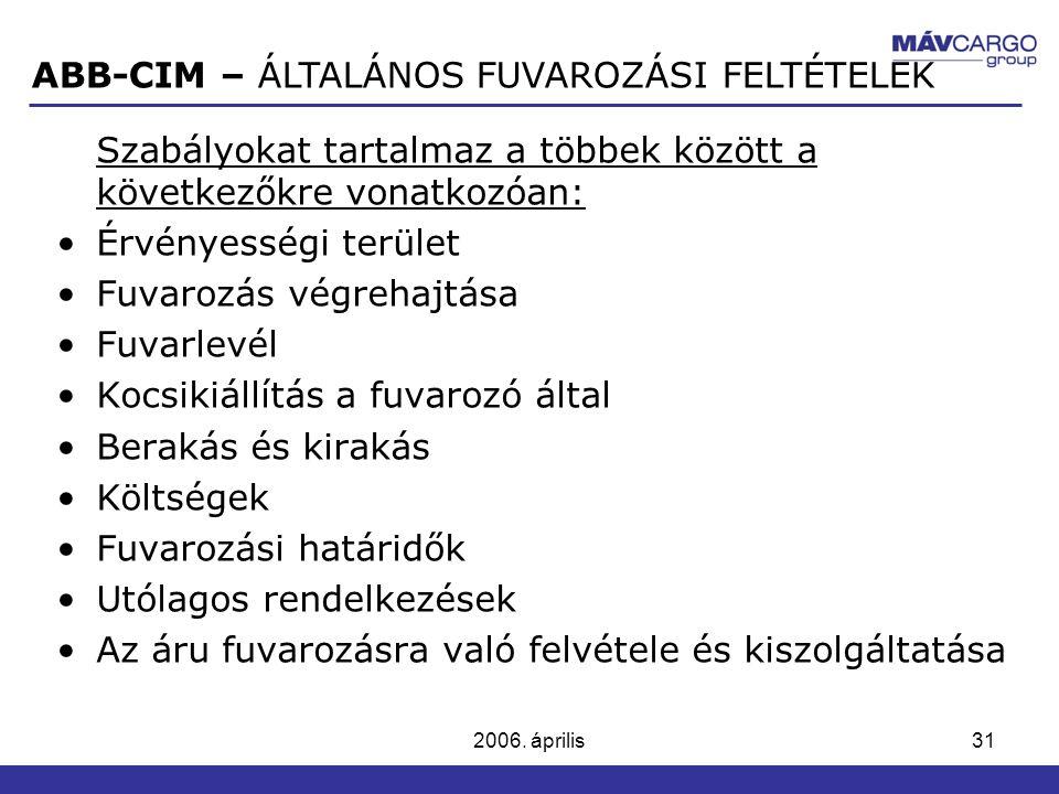 2006. április31 Szabályokat tartalmaz a többek között a következőkre vonatkozóan: Érvényességi terület Fuvarozás végrehajtása Fuvarlevél Kocsikiállítá