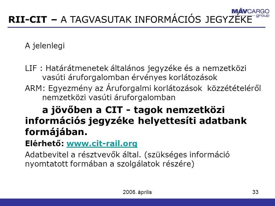 2006. április33 A jelenlegi LIF : Határátmenetek általános jegyzéke és a nemzetközi vasúti áruforgalomban érvényes korlátozások ARM: Egyezmény az Áruf