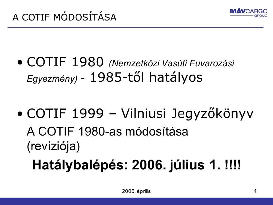 2006. április4 COTIF 1980 (Nemzetközi Vasúti Fuvarozási Egyezmény) - 1985-től hatályos COTIF 1999 – Vilniusi Jegyzőkönyv A COTIF 1980-as módosítása (r