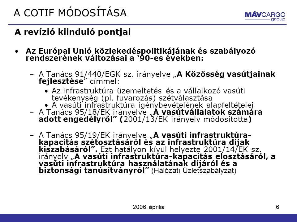 6 A revízió kiinduló pontjai Az Európai Unió közlekedéspolitikájának és szabályozó rendszerének változásai a '90-es években: –A Tanács 91/440/EGK sz.