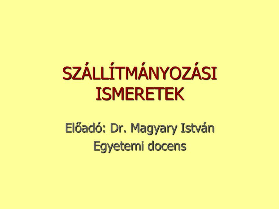 SZÁLLÍTMÁNYOZÁSI ISMERETEK Előadó: Dr. Magyary István Egyetemi docens