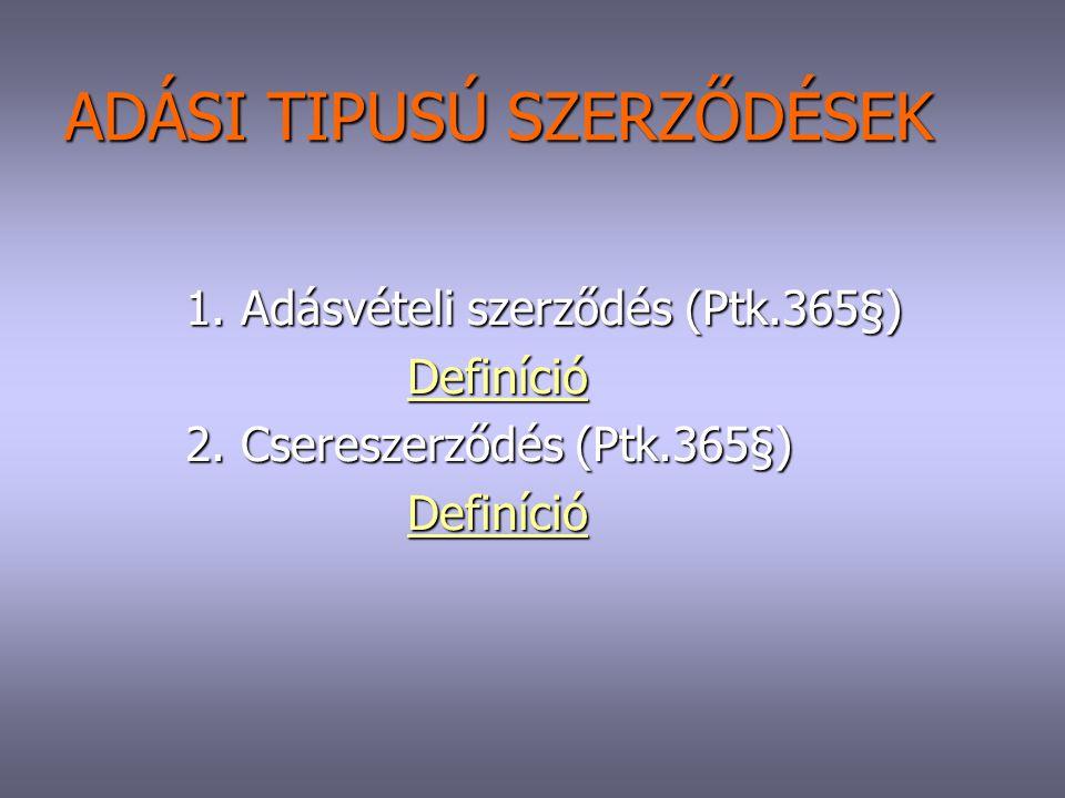 ADÁSI TIPUSÚ SZERZŐDÉSEK 1. Adásvételi szerződés (Ptk.365§) 1. Adásvételi szerződés (Ptk.365§) Definíció DefinícióDefiníció 2. Csereszerződés (Ptk.365