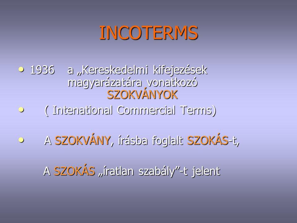 """INCOTERMS 1936 a """"Kereskedelmi kifejezések magyarázatára vonatkozó SZOKVÁNYOK 1936 a """"Kereskedelmi kifejezések magyarázatára vonatkozó SZOKVÁNYOK ( In"""