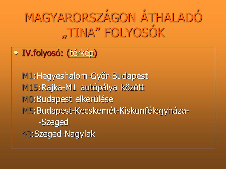 "MAGYARORSZÁGON ÁTHALADÓ ""TINA"" FOLYOSÓK IV.folyosó: (térkép) IV.folyosó: (térkép)térkép M1:Hegyeshalom-Győr-Budapest M1:Hegyeshalom-Győr-Budapest M15:"