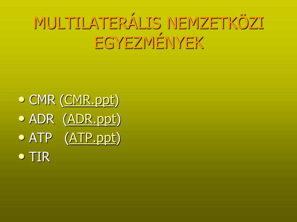 MULTILATERÁLIS NEMZETKÖZI EGYEZMÉNYEK CMR (CMR.ppt) CMR (CMR.ppt)CMR.ppt ADR (ADR.ppt) ADR (ADR.ppt)ADR.ppt ATP (ATP.ppt) ATP (ATP.ppt)ATP.ppt TIR TIR