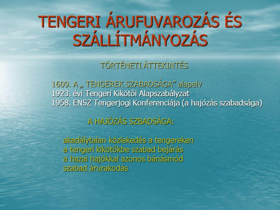 """TENGERI ÁRUFUVAROZÁS ÉS SZÁLLÍTMÁNYOZÁS TÖRTÉNETI ÁTTEKINTÉS TÖRTÉNETI ÁTTEKINTÉS 1609. A """" TENGEREK SZABADSÁGA"""" alapelv 1609. A """" TENGEREK SZABADSÁGA"""