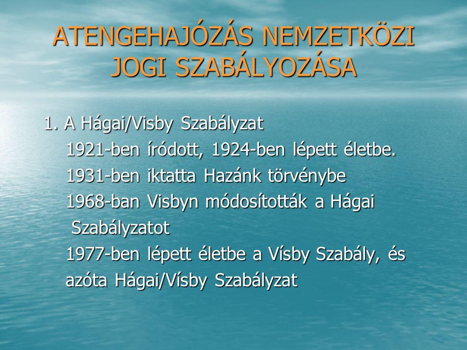 ATENGEHAJÓZÁS NEMZETKÖZI JOGI SZABÁLYOZÁSA 1. A Hágai/Visby Szabályzat 1. A Hágai/Visby Szabályzat 1921-ben íródott, 1924-ben lépett életbe. 1921-ben