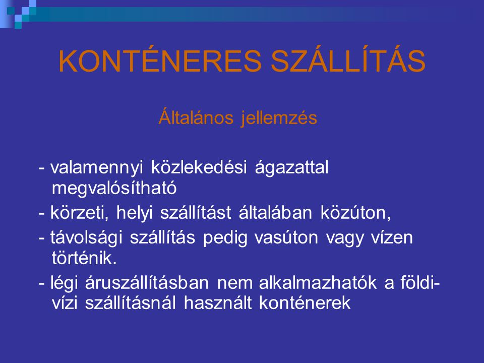 KONTÉNEREK (szállítótartályok) KiskonténerekKözepes konténerekNagykonténerek -Általános célú (pl.