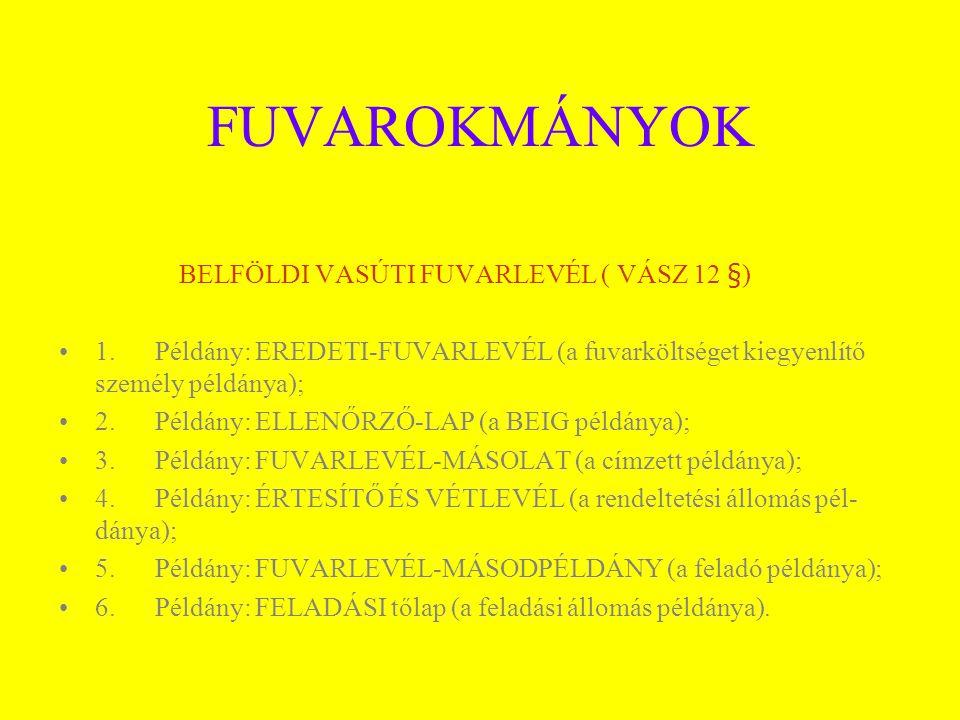 FUVAROKMÁNYOK BELFÖLDI VASÚTI FUVARLEVÉL ( VÁSZ 12 §) 1.Példány: EREDETI-FUVARLEVÉL (a fuvarköltséget kiegyenlítő személy példánya); 2.Példány: ELLENŐ