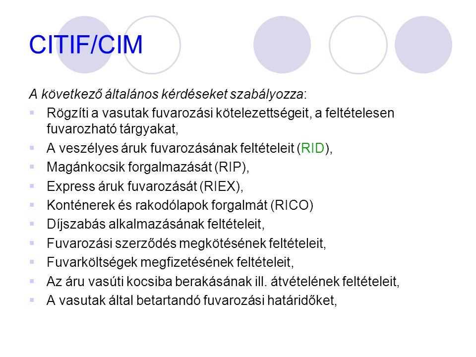 CITIF/CIM A következő általános kérdéseket szabályozza:  Rögzíti a vasutak fuvarozási kötelezettségeit, a feltételesen fuvarozható tárgyakat,  A ves