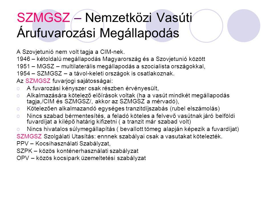 SZMGSZ – Nemzetközi Vasúti Árufuvarozási Megállapodás A Szovjetunió nem volt tagja a CIM-nek. 1946 – kétoldalú megállapodás Magyarország és a Szovjetu