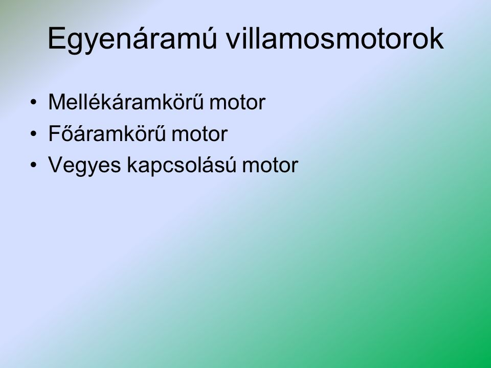 Mellékáramkörű egyenáramú villamosmotor RmRm RiRi U ImIm IaIa Forgórész (armatúra) Állórész (gerjesztő tekercs)