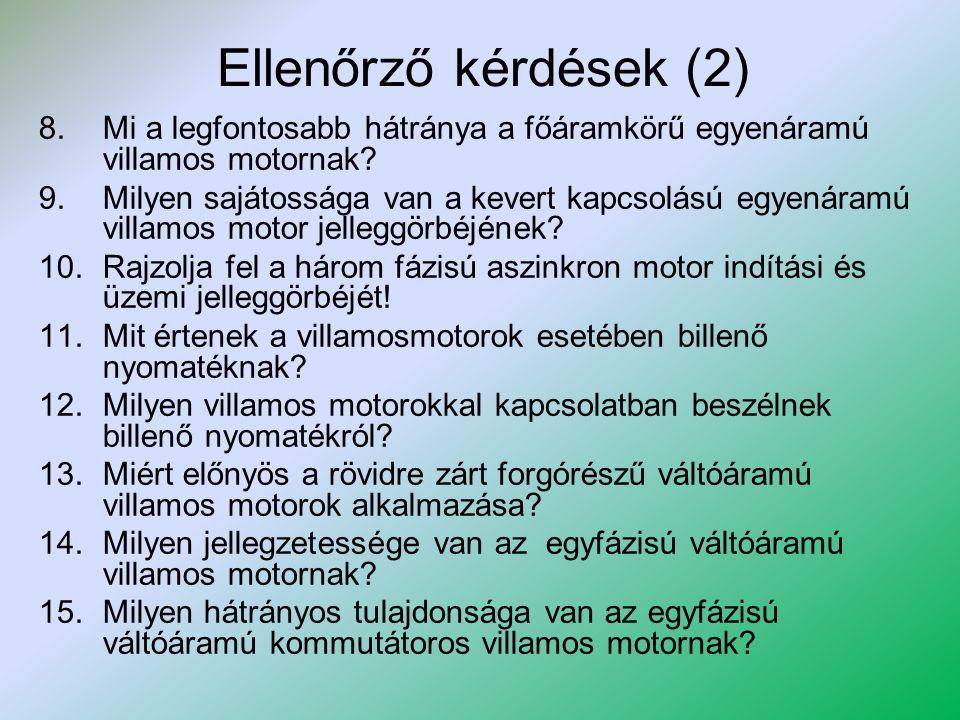 Ellenőrző kérdések (2) 8.Mi a legfontosabb hátránya a főáramkörű egyenáramú villamos motornak? 9.Milyen sajátossága van a kevert kapcsolású egyenáramú