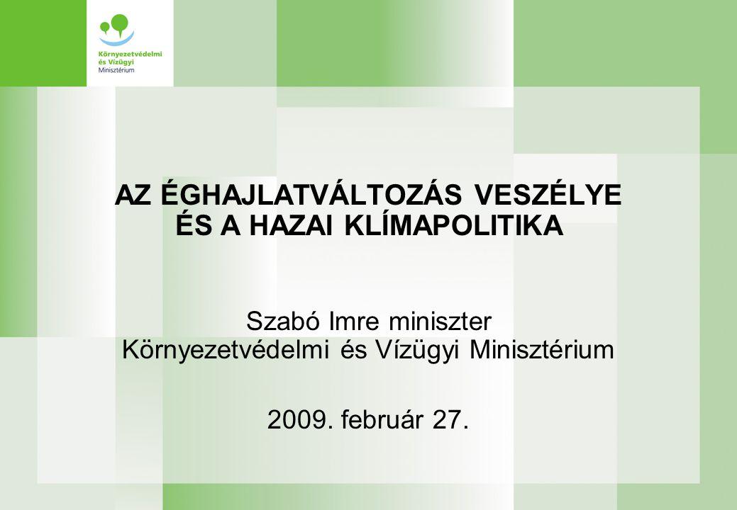 Nemzeti Éghajlatváltozási Stratégia A hazai klímapolitika stratégiai kerete: Időszak: 2008-2025 Területei: - kibocsátás-csökkentés, - alkalmazkodás, - szemléletformálás Kétéves programok a végrehajtásról (az első: 2009-2010; előkészítése folyamatban) Országgyűlés 2008.