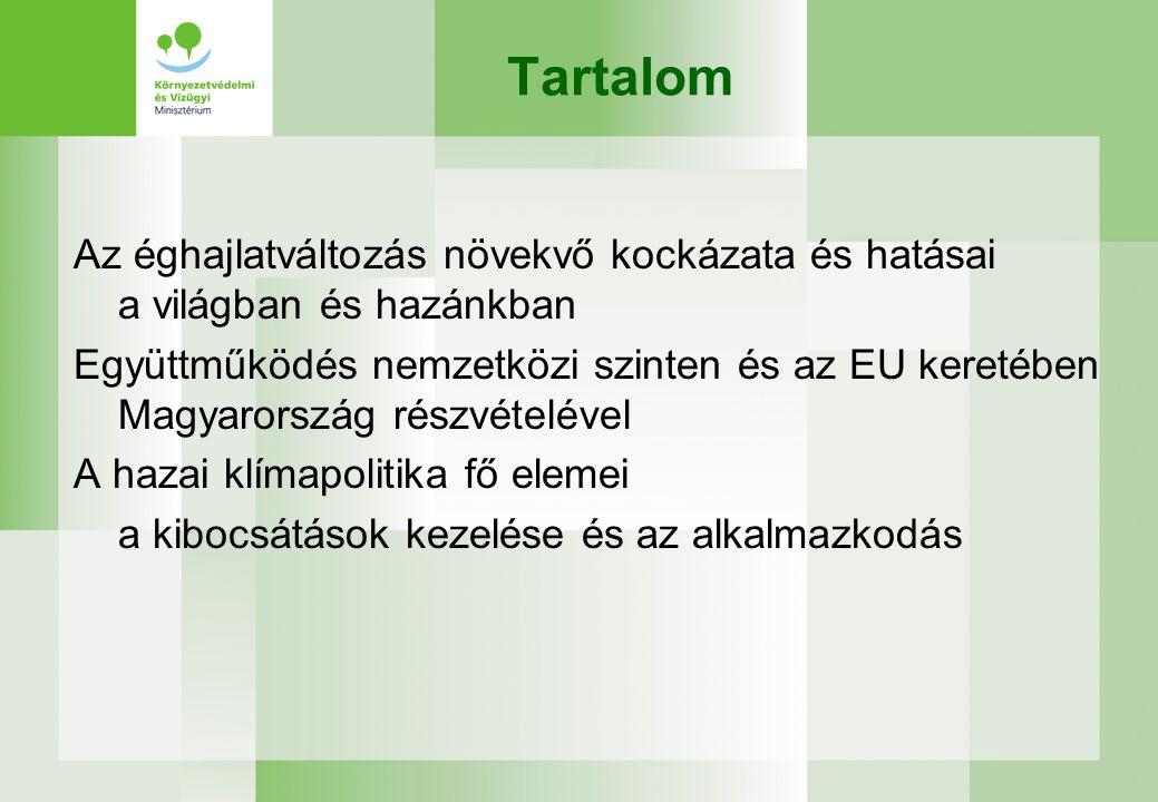 Tartalom Az éghajlatváltozás növekvő kockázata és hatásai a világban és hazánkban Együttműködés nemzetközi szinten és az EU keretében Magyarország részvételével A hazai klímapolitika fő elemei a kibocsátások kezelése és az alkalmazkodás