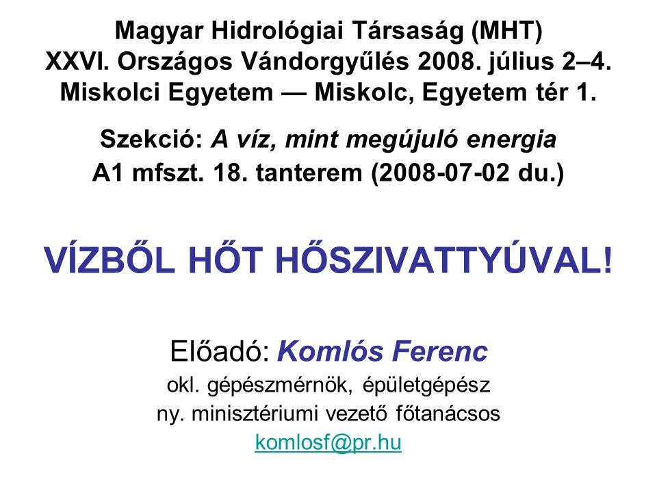 Magyar Hidrológiai Társaság (MHT) XXVI. Országos Vándorgyűlés 2008. július 2–4. Miskolci Egyetem — Miskolc, Egyetem tér 1. Szekció: A víz, mint megúju