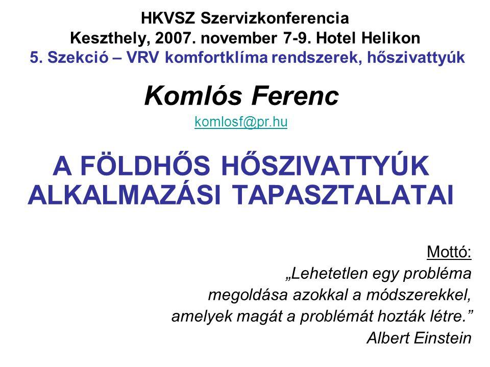 HKVSZ Szervizkonferencia Keszthely, 2007. november 7-9. Hotel Helikon 5. Szekció – VRV komfortklíma rendszerek, hőszivattyúk Komlós Ferenc komlosf@pr.