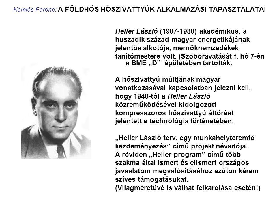 Komlós Ferenc: A FÖLDHŐS HŐSZIVATTYÚK ALKALMAZÁSI TAPASZTALATAI Heller László (1907-1980) akadémikus, a huszadik század magyar energetikájának jelentő