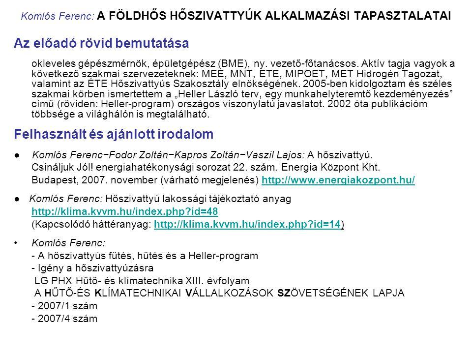 Komlós Ferenc: A FÖLDHŐS HŐSZIVATTYÚK ALKALMAZÁSI TAPASZTALATAI Az előadó rövid bemutatása okleveles gépészmérnök, épületgépész (BME), ny. vezető-főta