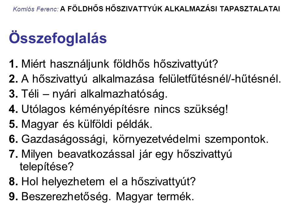 Komlós Ferenc: A FÖLDHŐS HŐSZIVATTYÚK ALKALMAZÁSI TAPASZTALATAI Összefoglalás 1. Miért használjunk földhős hőszivattyút? 2. A hőszivattyú alkalmazása