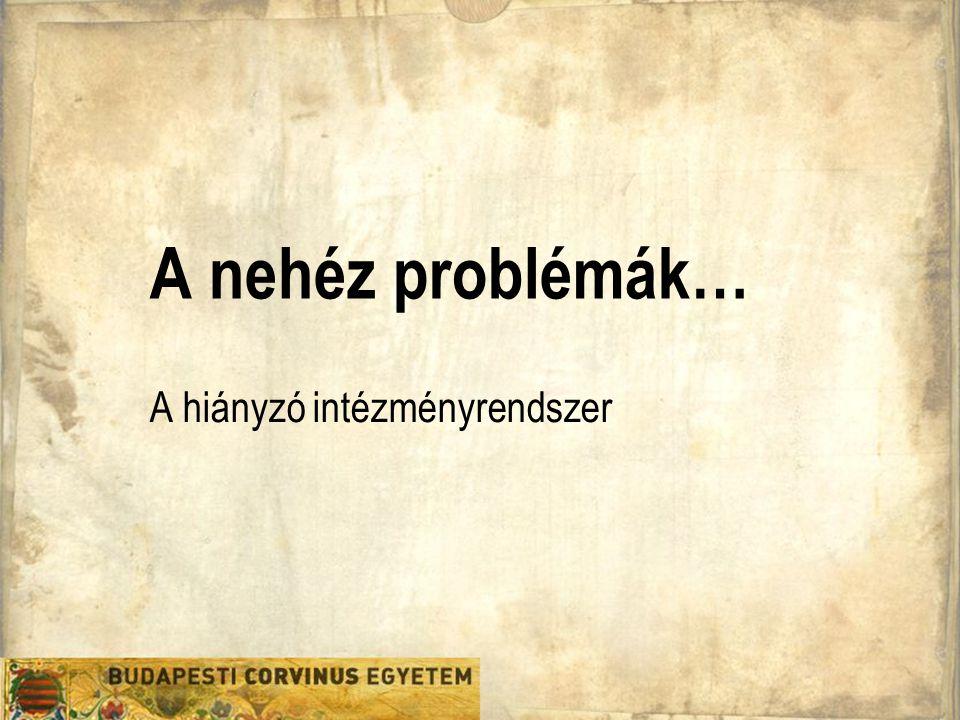 A nehéz problémák… A hiányzó intézményrendszer