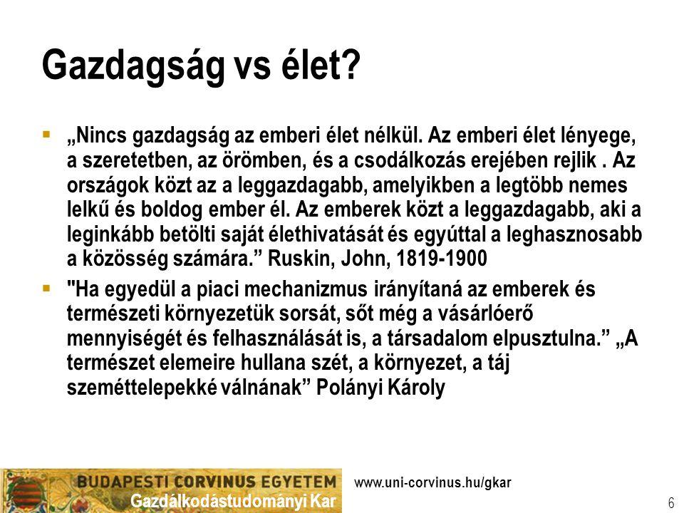 Gazdálkodástudományi Kar www.uni-corvinus.hu/gkar 6 Gazdagság vs élet.