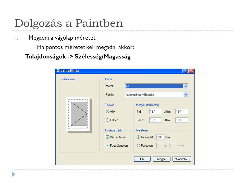 Dolgozás a Paintben 1. Megadni a vágólap méretét Ha pontos méretet kell megadni akkor: Tulajdonságok -> Szélesség/Magasság