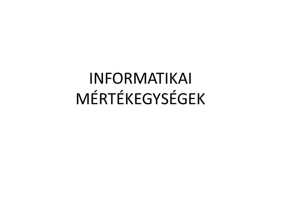 101101100101101001101101 bit – adattárolás legkisebb egysége (0 vagy 1) 101101100101101001101101 8 bit =1 byte
