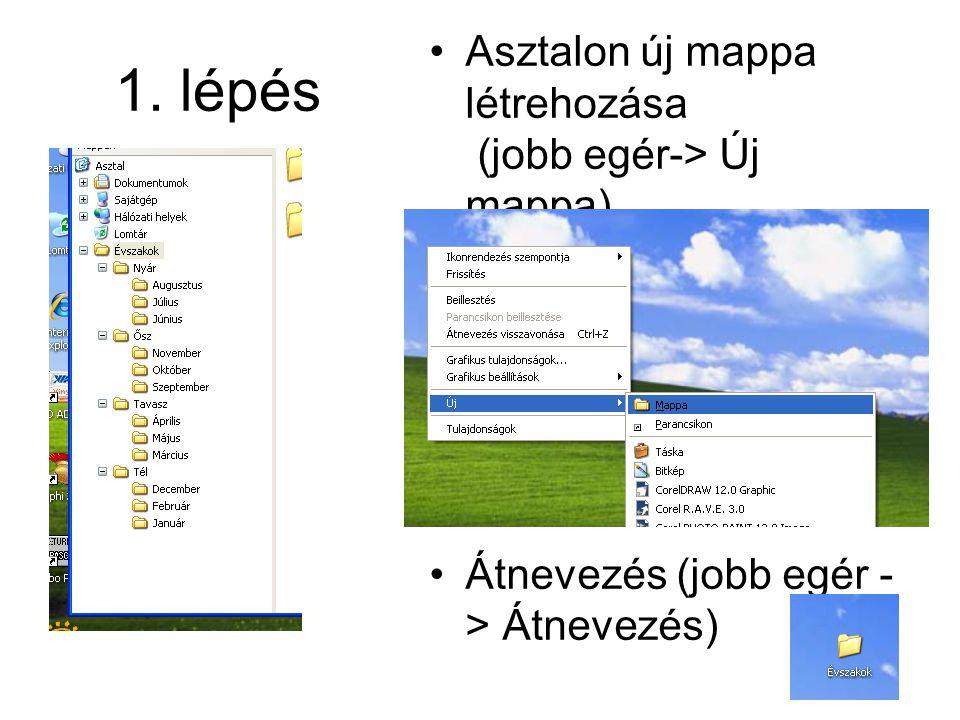 1. lépés Asztalon új mappa létrehozása (jobb egér-> Új mappa) Átnevezés (jobb egér - > Átnevezés)