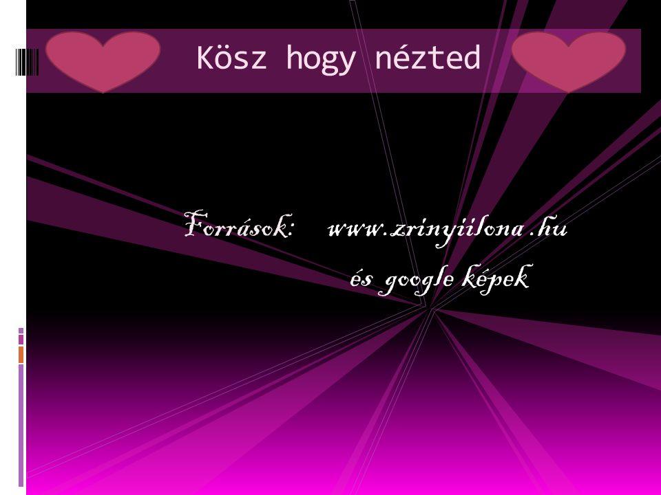 Források: www.zrinyiilona.hu és google képek Kösz hogy nézted