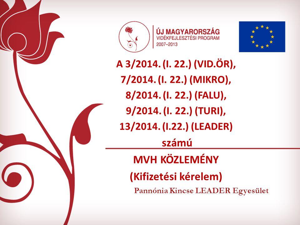 Pannónia Kincse LEADER Egyesület A 3/2014. (I. 22.) (VID.ÖR), 7/2014. (I. 22.) (MIKRO), 8/2014. (I. 22.) (FALU), 9/2014. (I. 22.) (TURI), 13/2014. (I.