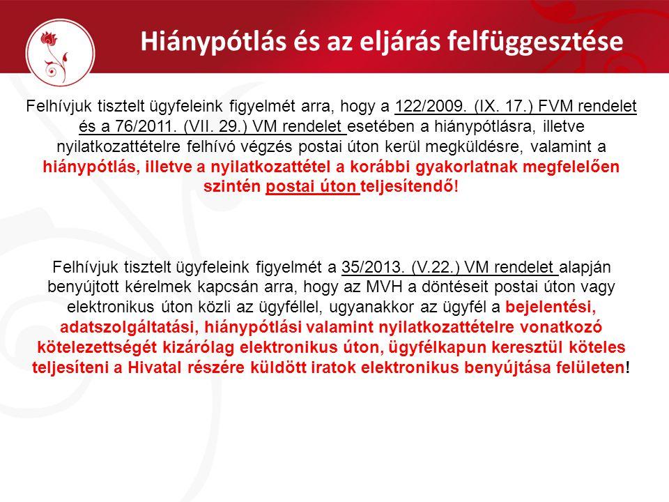 Hiánypótlás és az eljárás felfüggesztése Felhívjuk tisztelt ügyfeleink figyelmét arra, hogy a 122/2009. (IX. 17.) FVM rendelet és a 76/2011. (VII. 29.