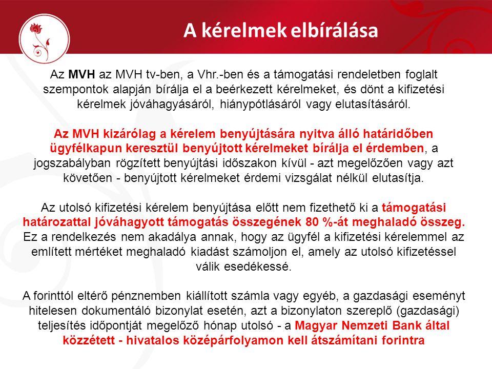 A kérelmek elbírálása Az MVH az MVH tv-ben, a Vhr.-ben és a támogatási rendeletben foglalt szempontok alapján bírálja el a beérkezett kérelmeket, és dönt a kifizetési kérelmek jóváhagyásáról, hiánypótlásáról vagy elutasításáról.