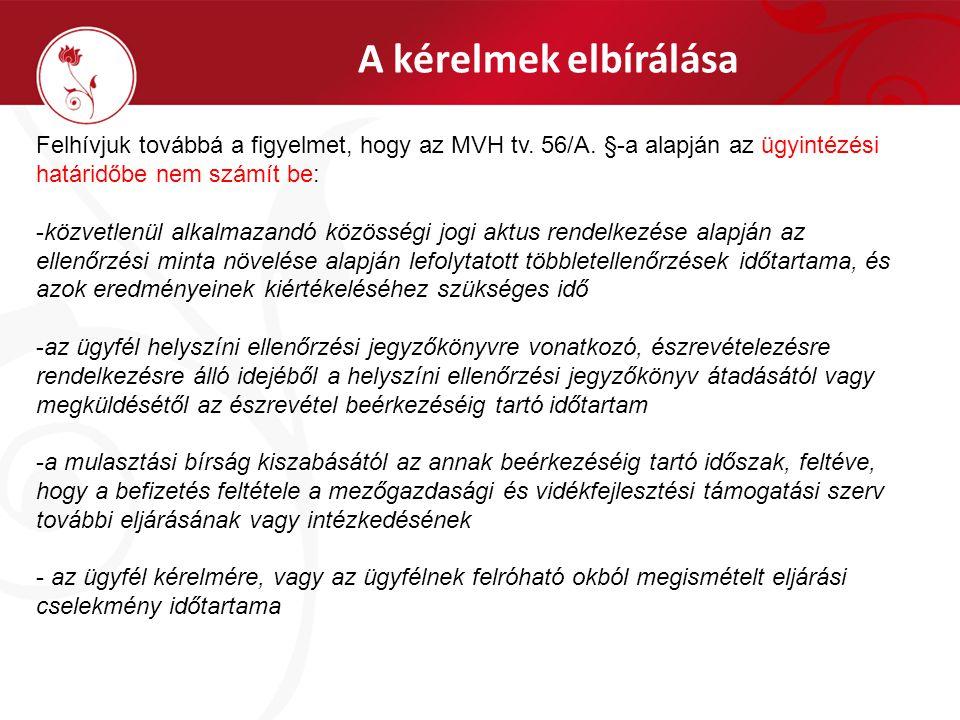 A kérelmek elbírálása Felhívjuk továbbá a figyelmet, hogy az MVH tv. 56/A. §-a alapján az ügyintézési határidőbe nem számít be: -közvetlenül alkalmaza