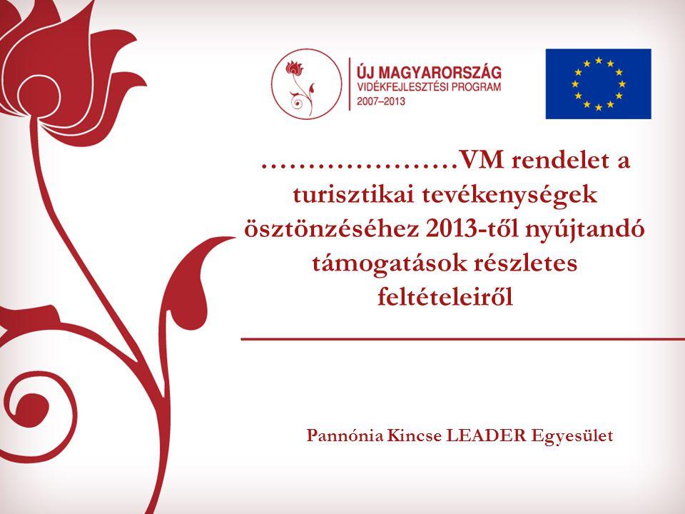Jogszabályi háttér ……………… VM rendelet A turisztikai tevékenységek ösztönzésére 2013-től nyújtandó támogatások részletes feltételeiről 2007.