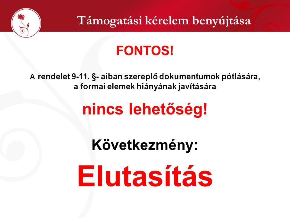 Támogatási kérelem benyújtása FONTOS! A rendelet 9-11. §- aiban szereplő dokumentumok pótlására, a formai elemek hiányának javítására nincs lehetőség!