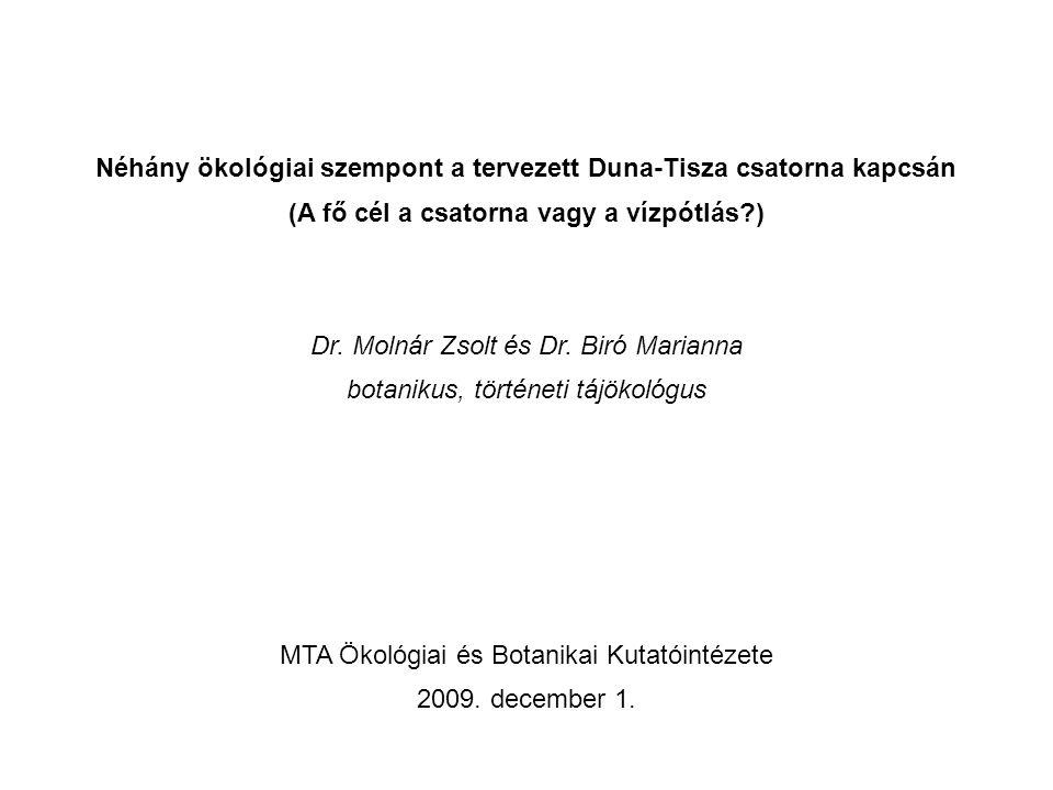 Néhány ökológiai szempont a tervezett Duna-Tisza csatorna kapcsán (A fő cél a csatorna vagy a vízpótlás?) Dr. Molnár Zsolt és Dr. Biró Marianna botani