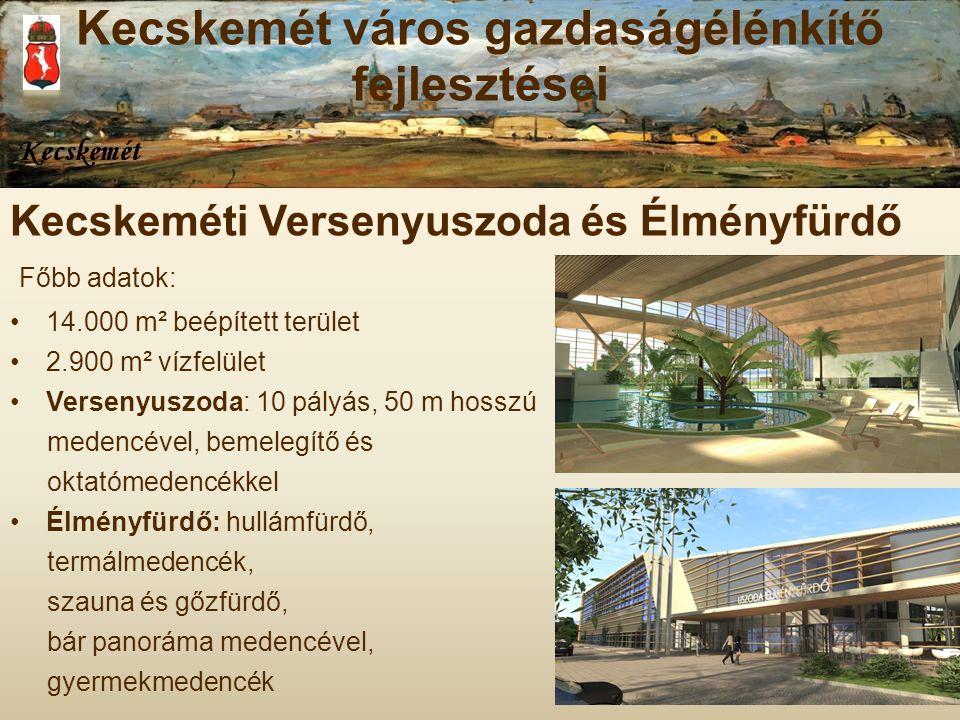 Kecskeméti Versenyuszoda és Élményfürdő Főbb adatok: 14.000 m² beépített terület 2.900 m² vízfelület Versenyuszoda: 10 pályás, 50 m hosszú medencével,