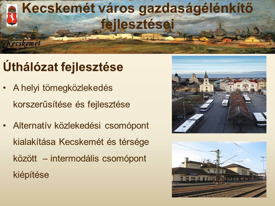 Úthálózat fejlesztése A helyi tömegközlekedés korszerűsítése és fejlesztése Alternatív közlekedési csomópont kialakítása Kecskemét és térsége között –