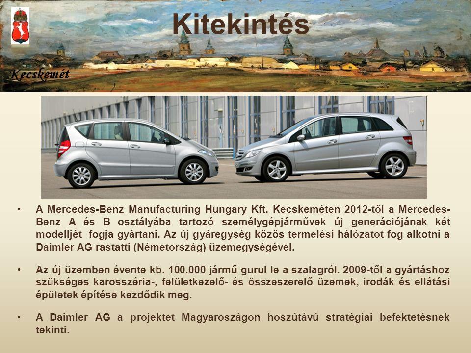 A Mercedes-Benz Manufacturing Hungary Kft. Kecskeméten 2012-től a Mercedes- Benz A és B osztályába tartozó személygépjárművek új generációjának két mo