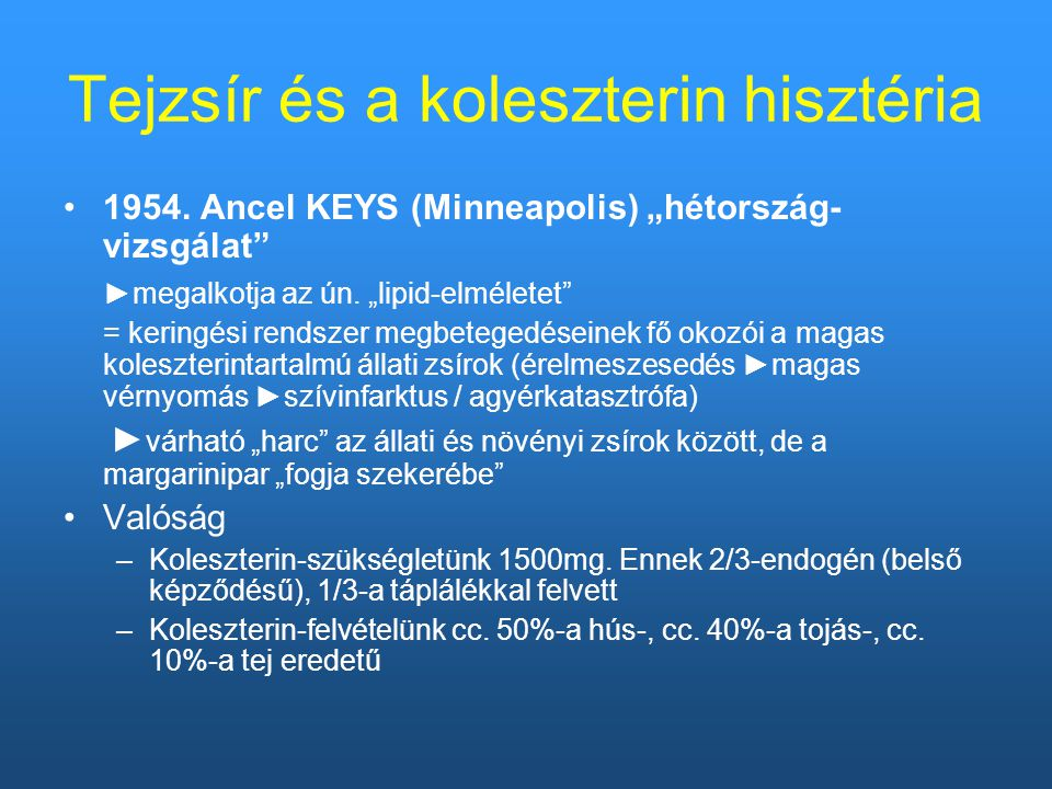 """Tejzsír és a koleszterin hisztéria 1954. Ancel KEYS (Minneapolis) """"hétország- vizsgálat"""" ►megalkotja az ún. """"lipid-elméletet"""" = keringési rendszer meg"""