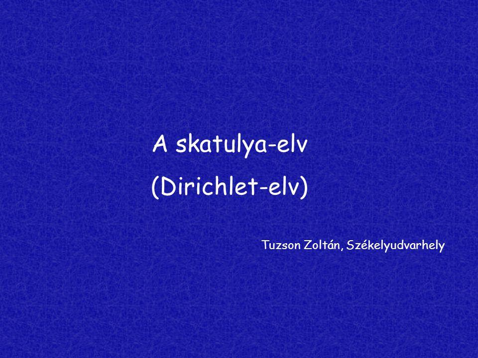 A skatulya-elv (Dirichlet-elv) Tuzson Zoltán, Székelyudvarhely