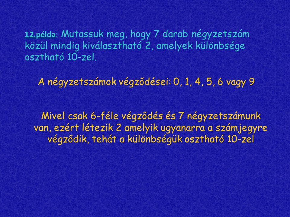 12.példa: Mutassuk meg, hogy 7 darab négyzetszám közül mindig kiválasztható 2, amelyek különbsége osztható 10-zel. A négyzetszámok végződései: 0, 1, 4