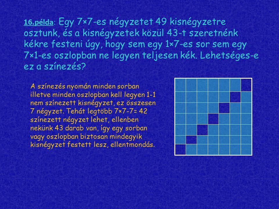 16.példa: Egy 7×7-es négyzetet 49 kisnégyzetre osztunk, és a kisnégyzetek közül 43-t szeretnénk kékre festeni úgy, hogy sem egy 1×7-es sor sem egy 7×1-es oszlopban ne legyen teljesen kék.