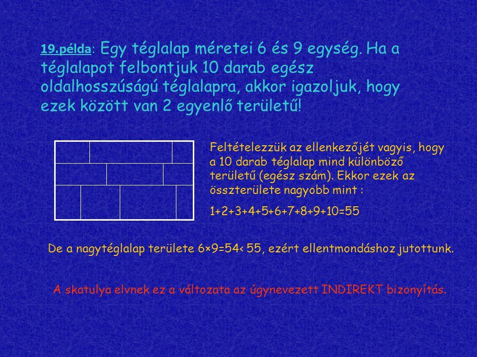 19.példa: Egy téglalap méretei 6 és 9 egység. Ha a téglalapot felbontjuk 10 darab egész oldalhosszúságú téglalapra, akkor igazoljuk, hogy ezek között
