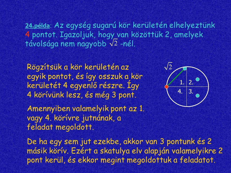 24.példa: Az egység sugarú kör kerületén elhelyeztünk 4 pontot. Igazoljuk, hogy van közöttük 2, amelyek távolsága nem nagyobb -nél. Rögzítsük a kör ke